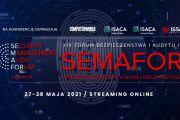 SEMAFOR - XIV Forum Bezpieczeństwa i Audytu IT już 27-28 maja w formule online